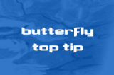 | Butterfly Top Tips