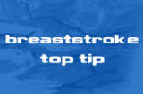| Breaststroke Top Tips